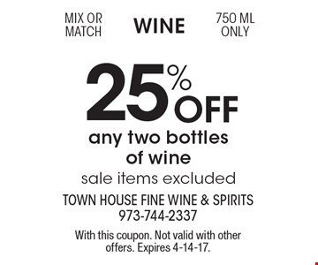 Wine 25% Off any two bottles of wine, sale items excluded. Mix or match 750 ML only. With this coupon. Not valid with other offers. Expires 4-14-17.