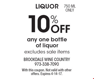 Liquor 10% Off any one bottle of liquor, excludes sale items. 750 ML only. With this coupon. Not valid with other offers. Expires 4-14-17.