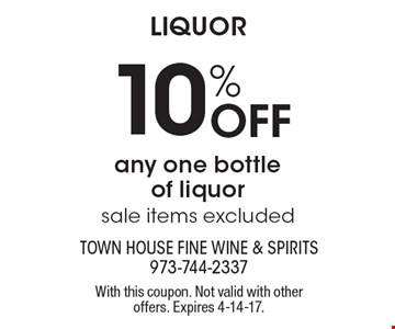 Liquor 10% Off any one bottle of liquor, sale items excluded. With this coupon. Not valid with other offers. Expires 4-14-17.