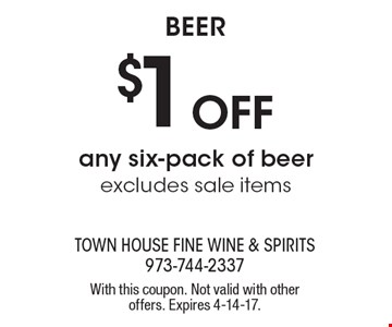 Beer $1 Off any six-pack of beer excludes sale items. With this coupon. Not valid with other offers. Expires 4-14-17.