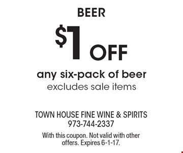 Beer $1 Off any six-pack of beer excludes sale items. With this coupon. Not valid with other offers. Expires 6-1-17.