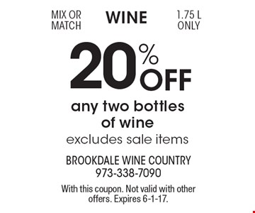 Wine 20% Off any two bottles of wine excludes sale items 1.75 L only. With this coupon. Not valid with other offers. Expires 6-1-17.