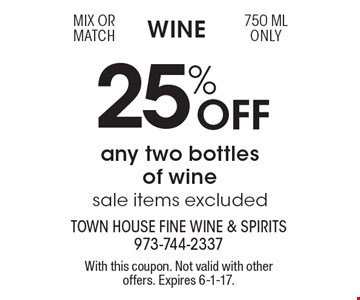 Wine 25% Off any two bottles of wine sale items excluded mix or match750 ML only . With this coupon. Not valid with other offers. Expires 6-1-17.