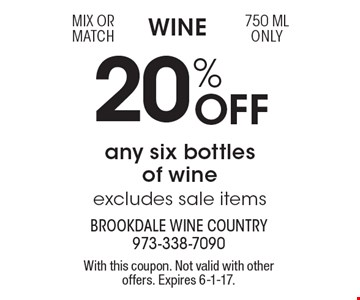 Wine 20% Off any six bottles of wine excludes sale items mix or match 750 ML only . With this coupon. Not valid with other offers. Expires 6-1-17.