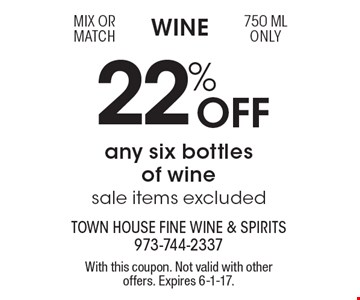 Wine 22% Off any six bottles of wine sale items excluded mix or match 750 ML only . With this coupon. Not valid with other offers. Expires 6-1-17.