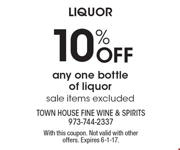Liquor 10% Off any one bottle of liquor sale items excluded. With this coupon. Not valid with other offers. Expires 6-1-17.