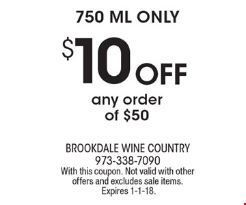 $10Off any order of $50. 750 ML only. With this coupon. Not valid with other offers and excludes sale items. Expires 1-1-18.