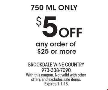 $5 Off any order of $25 or more. 750 ML only. With this coupon. Not valid with other offers and excludes sale items. Expires 1-1-18.