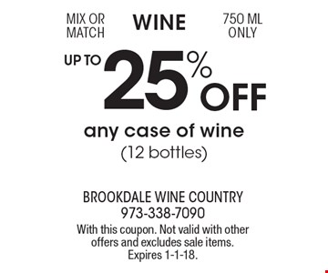 Wine UP TO 25% Off any case of wine (12 bottles, )mix or match, 750 ML only. With this coupon. Not valid with other offers and excludes sale items. Expires 1-1-18.