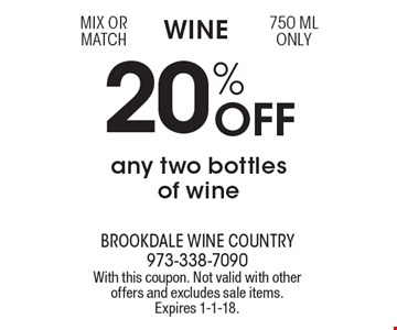 Wine. 20% off any two bottles of wine. Mix or match 750 ML only. With this coupon. Not valid with other offers and excludes sale items. Expires 1-1-18.