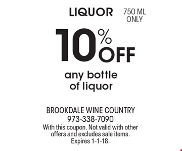 Liquor. 10% off any bottle of liquor 750 ML only. With this coupon. Not valid with other offers and excludes sale items. Expires 1-1-18.