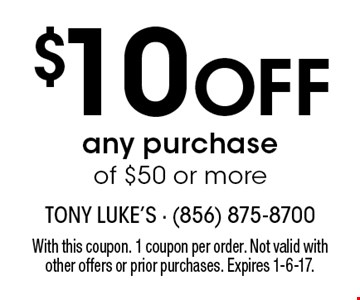 $10 Off any purchase of $50 or more. With this coupon. 1 coupon per order. Not valid with other offers or prior purchases. Expires 1-6-17.