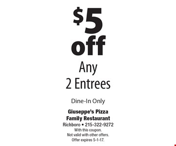$5 off Any 2 Entrees Dine-In Only. With this coupon. Not valid with other offers. Offer expires 5-1-17.