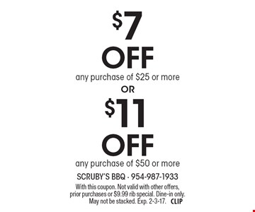 $7 Off any purchase of $25 or more OR $11 Off any purchase of $50 or more. With this coupon. Not valid with other offers, prior purchases or $9.99 rib special. Dine-in only. May not be stacked. Exp. 2-3-17.