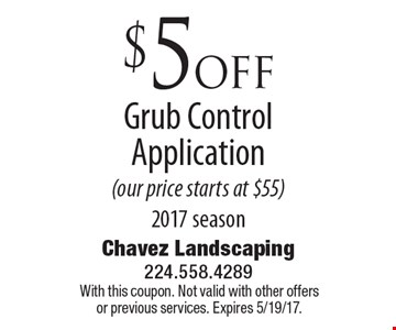 $5 off Grub Control Application (our price starts at $55)2017 season. With this coupon. Not valid with other offers or previous services. Expires 5/19/17.