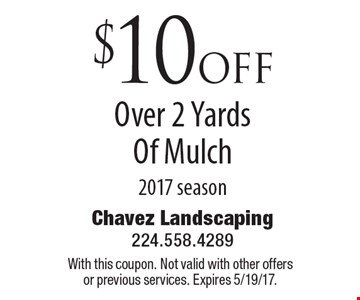 $10 off Over 2 Yards Of Mulch, 2017 season. With this coupon. Not valid with other offers or previous services. Expires 5/19/17.
