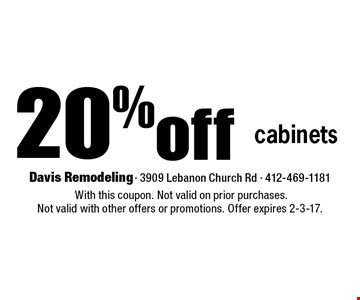 20% off cabinets. With this coupon. Not valid on prior purchases. Not valid with other offers or promotions. Offer expires 2-3-17.