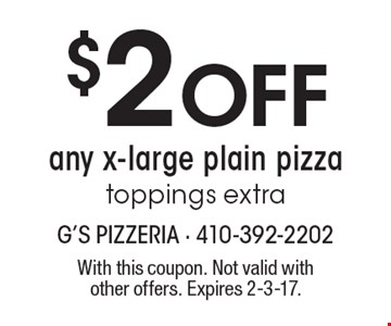 $2 off any x-large plain pizza, toppings extra. With this coupon. Not valid with other offers. Expires 2-3-17.