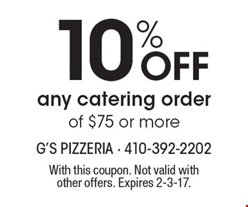 10% off any catering order of $75 or more. With this coupon. Not valid with other offers. Expires 2-3-17.