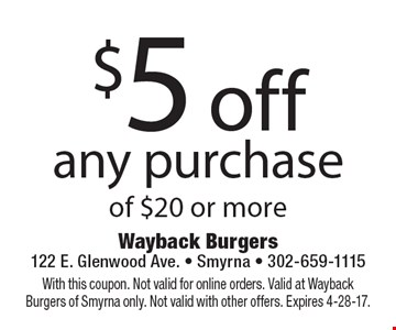 $5 off any purchase of $20 or more. With this coupon. Not valid for online orders. Valid at Wayback Burgers of Smyrna only. Not valid with other offers. Expires 4-28-17.