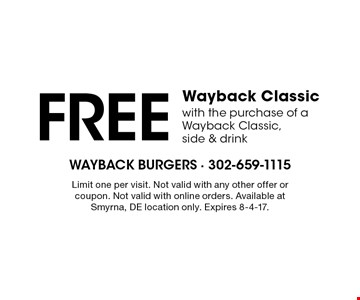 Free Wayback Classic with the purchase of a Wayback Classic, side & drink. Limit one per visit. Not valid with any other offer or coupon. Not valid with online orders. Available at Smyrna, DE location only. Expires 8-4-17.