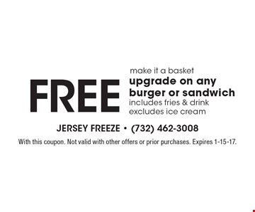 Free upgrade on any burger or sandwich, includes fries & drink, excludes ice cream. With this coupon. Not valid with other offers or prior purchases. Expires 1-15-17.