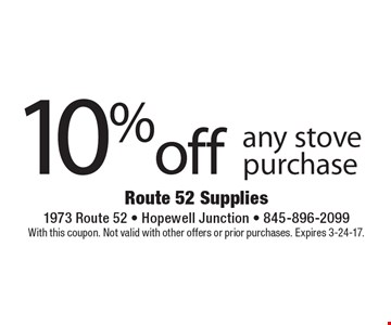 10% off any stove purchase. With this coupon. Not valid with other offers or prior purchases. Expires 3-24-17.