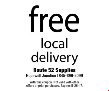 Free local delivery. With this coupon. Not valid with other offers or prior purchases. Expires 5-26-17.