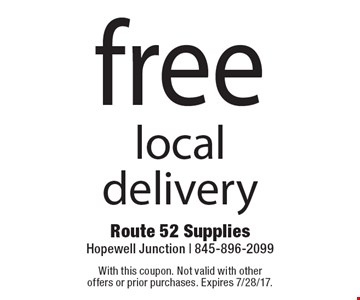 free local delivery. With this coupon. Not valid with other offers or prior purchases. Expires 7/28/17.