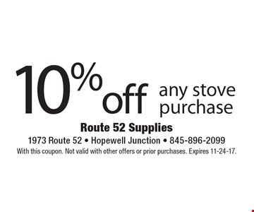 10% off any stove purchase. With this coupon. Not valid with other offers or prior purchases. Expires 11-24-17.