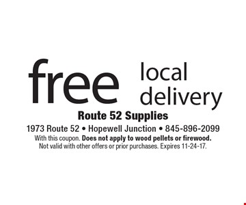 free local delivery. With this coupon. Does not apply to wood pellets or firewood. Not valid with other offers or prior purchases. Expires 11-24-17.