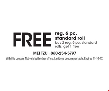 Free reg. 6 pc. standard roll buy 2 reg. 6 pc. standard rolls, get 1 free. With this coupon. Not valid with other offers. Limit one coupon per table. Expires 11-10-17.