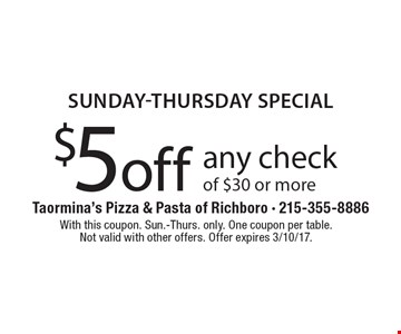 Sunday-thursday special $5 off any check of $30 or more. With this coupon. Sun.-Thurs. only. One coupon per table.Not valid with other offers. Offer expires 3/10/17.