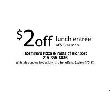 $2 off lunch entree of $15 or more. With this coupon. Not valid with other offers. Expires 5/5/17.