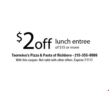 $2off lunch entreeof $15 or more. With this coupon. Not valid with other offers. Expires 7/7/17.