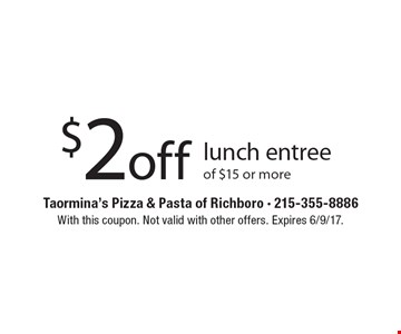 $2 off lunch entree of $15 or more. With this coupon. Not valid with other offers. Expires 6/9/17.