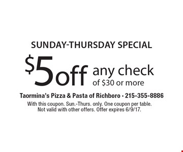Sunday-Thursday special $5 off any check of $30 or more. With this coupon. Sun.-Thurs. only. One coupon per table.Not valid with other offers. Offer expires 6/9/17.