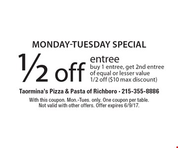 Monday-Tuesday special 1/2 off entree. Buy 1 entree, get 2nd entree of equal or lesser value 1/2 off ($10 max discount). With this coupon. Mon.-Tues. only. One coupon per table. Not valid with other offers. Offer expires 6/9/17.