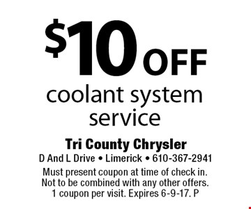 $10 off coolant system service. Must present coupon at time of check in. Not to be combined with any other offers. 1 coupon per visit. Expires 6-9-17. P
