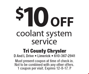 $10 off coolant system service. Must present coupon at time of check in.  Not to be combined with any other offers. 1 coupon per visit. Expires 12-8-17. P