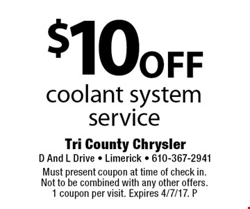 $10 off coolant system service. Must present coupon at time of check in. Not to be combined with any other offers. 1 coupon per visit. Expires 4/7/17. P