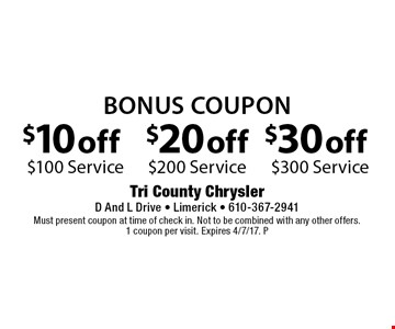 Bonus Coupon $30 off $300 Service. $20 off $200 Service. $10 off $100 Service. Must present coupon at time of check in. Not to be combined with any other offers. 1 coupon per visit. Expires 4/7/17. P