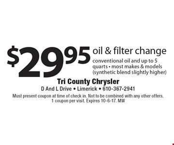 $29.95 oil & filter change. Conventional oil and up to 5 quarts. Most makes & models (synthetic blend slightly higher). Must present coupon at time of check in. Not to be combined with any other offers. 1 coupon per visit. Expires 10-6-17. MW