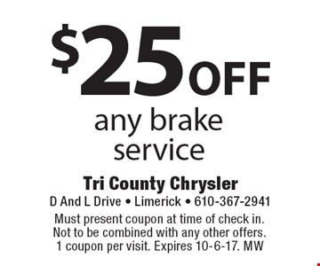 $25 off any brake service. Must present coupon at time of check in. Not to be combined with any other offers. 1 coupon per visit. Expires 10-6-17. MW