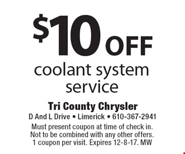 $10 off coolant system service. Must present coupon at time of check in. Not to be combined with any other offers. 1 coupon per visit. Expires 12-8-17. MW