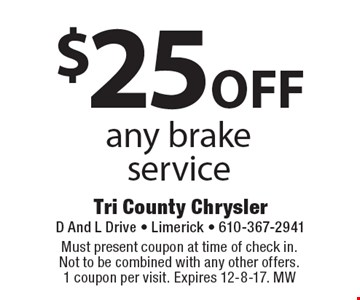 $25 off any brake service. Must present coupon at time of check in. Not to be combined with any other offers. 1 coupon per visit. Expires 12-8-17. MW