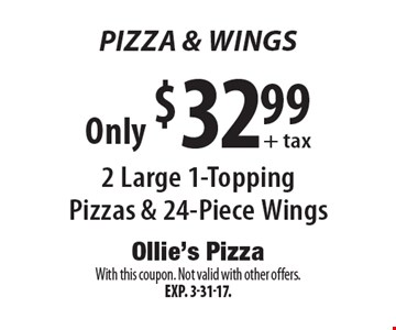Pizza & Wings! Only $32.99 + tax2 Large 1-Topping Pizzas & 24-Piece Wings. With this coupon. Not valid with other offers. Exp. 3-31-17.
