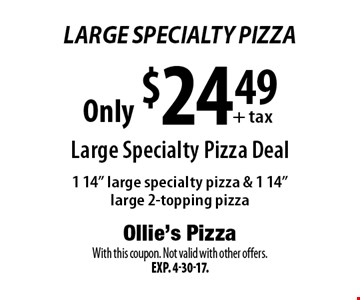 Large Specialty Pizza Only $24.49+tax. Large Specialty Pizza Deal. 1 14