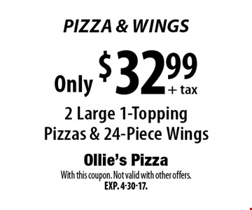Pizza & Wings Only $32.99+tax. 2 Large 1-Topping Pizzas & 24-Piece Wings. With this coupon. Not valid with other offers. Exp. 4-30-17.