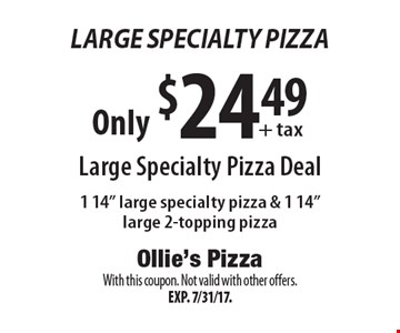 Large Specialty Pizza Only $24.49+ tax Large Specialty Pizza Deal 1 14